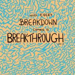 breakdown becomes a breakthrough