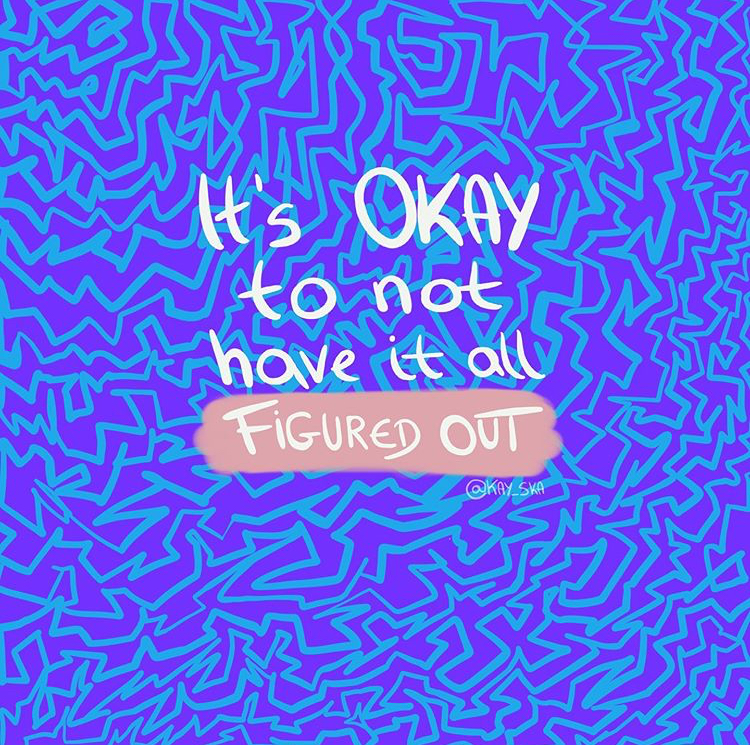 It's okay to not have it all figured out