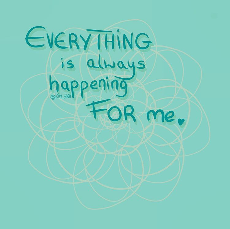 Everything is always happening FOR me